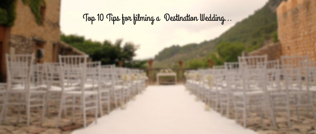 Top 10 tips for fiming a destination wedding